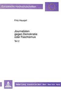 Journalisten Gegen Demokratie Oder Faschismus: Eine Kollektiv-Biographische Analyse Der Beruflichen Und Politischen Herkunft Der Oesterreichischen Tag