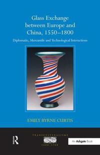 Glass Exchange between Europe and China, 1550-1800