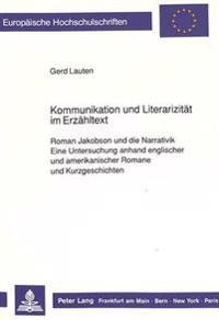Kommunikation Und Literarizitaet Im Erzaehltext: Roman Jakobson Und Die Narrativik. Eine Untersuchung Anhand Englischer Und Amerikanischer Romane Und