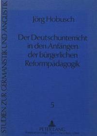 Der Deutschunterricht in Den Anfaengen Der Buergerlichen Reformpaedagogik