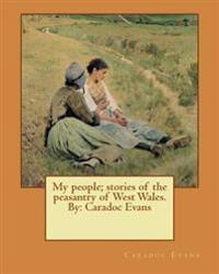 My People; Stories of the Peasantry of West Wales. by: Caradoc Evans