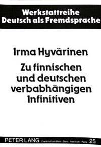 Zu Finnischen Und Deutschen Verbabhaengigen Infinitiven: Eine Valenztheoretische Kontrastive Analyse. Teil I: Theoretische Fundierung Und Abgrenzung D