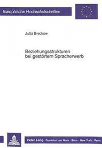 Beziehungsstrukturen Bei Gestoertem Spracherwerb: Analysen Und Strukturierung Sprachbehindertenpaedagogischen Vorgehens
