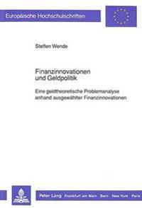 Finanzinnovationen Und Geldpolitik: Eine Geldtheoretische Problemanalyse Anhand Ausgewaehlter Finanzinnovationen
