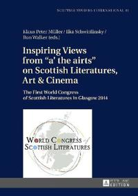 """Inspiring Views from """"a' the Airts"""" on Scottish Literatures, Art & Cinema"""
