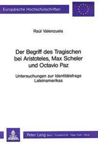 Der Begriff Des Tragischen Bei Aristoteles, Max Scheler Und Octavio Paz: Untersuchungen Zur Identitaetsfrage Lateinamerikas