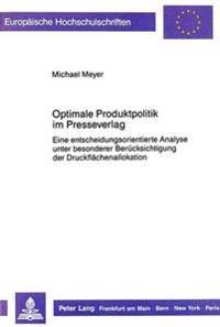 Optimale Produktpolitik Im Presseverlag: Eine Entscheidungsorientierte Analyse Unter Besonderer Beruecksichtigung Der Druckflaechenallokation