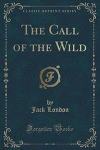 The Call of the Wild (Classic Reprint)