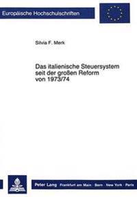 Das Italienische Steuersystem Seit Der Grossen Reform Von 1973/74: Gegenueberstellung Von Steuernorm Und Steuerrealitaet Unter Dem Besonderen Aspekt D