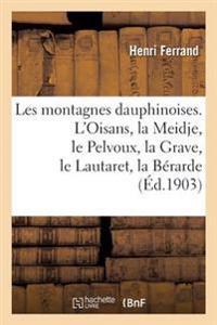 Les Montagnes Dauphinoises. L'Oisans, La Meidje, Le Pelvoux, La Grave, Le Lautaret, La Berarde
