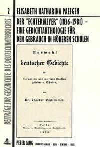 Der Echtermeyer (1836-1981) - Eine Gedichtanthologie Fuer Den Gebrauch in Hoeheren Schulen: Darstellung Und Auswertung Seiner Geschichte Im Literatur-