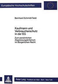 Kaufmann Und Verbraucherschutz in Der Eg: Zum Persoenlichen Abgrenzungskriterium Im Buergerlichen Recht