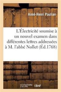 L'Electricite Soumise a Un Nouvel Examen, Dans Differentes Lettres Addressees A M. L'Abbe Nollet