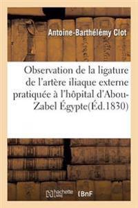 Observation de La Ligature de L'Artere Iliaque Externe Pratiquee A L'Hopital D'Abou-Zabel Egypte
