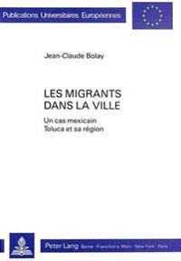 Les Migrants Dans La Ville: Un Cas Mexicain. Toluca Et Sa Region
