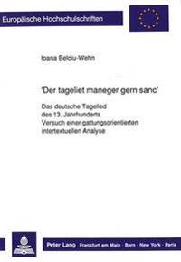 -Der Tageliet Maneger Gern Sanc-: Das Deutsche Tagelied Des 13. Jahrhunderts. Versuch Einer Gattungsorientierten Intertextuellen Analyse