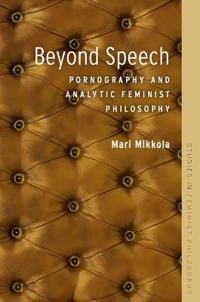Beyond Speech: Pornography and Analytic Feminist Philosophy