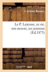 Le P. LeJeune, Sa Vie, Son Oeuvre, Ses Sermons