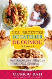Les Recettes de L'Atelier de Oumou, Volume 1: Des Recettes Simple Et Delicieuses