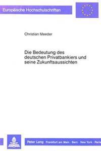 Die Bedeutung Des Deutschen Privatbankiers Und Seine Zukunftsaussichten