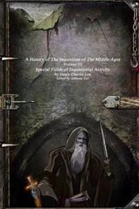 A History of the Inquisition of the Middle Ages: Special Fields of Inquisitorial Activity
