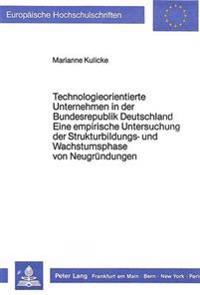 Technologieorientierte Unternehmen in Der Bundesrepublik Deutschland - Eine Empirische Untersuchung Der Strukturbildungs- Und Wachstumsphase Von Neugr