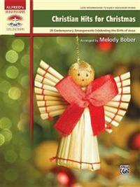 Christian Hits for Christmas: 24 Contemporary Christian Arrangements Celebrating the Birth of Jesus