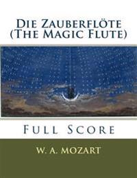 Die Zauberflote (the Magic Flute): Full Orchestral Score