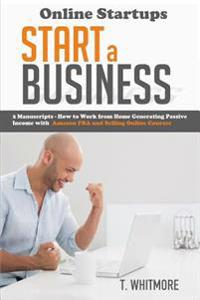 Online Startups: Start a Business - How to Work from Home Generating Passive Income with Amazon Fba and Selling Online Courses