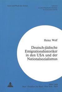 Deutsch-Juedische Emigrationshistoriker in Den USA Und Der Nationalsozialismus
