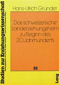 Das Schweizerische Landerziehungsheim Zu Beginn Des 20. Jahrhunderts: Eine Erziehungs- Und Bildungsinstitution Zwischen Nachahmung Und Eigenstaendigke