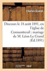 Discours Prononce Le 18 Aout 1891, En L'Eglise de Cormontreuil: Mariage de M. Leon Le Grand