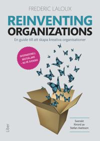 Reinventing organizations : en guide till att skapa kreativa organisationer