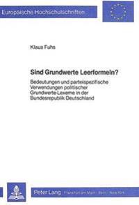 Sind Grundwerte Leerformeln?: Bedeutungen Und Parteispezifische Verwendungen Politischer Grundwerte-Lexeme in Der Bundesrepublik Deutschland