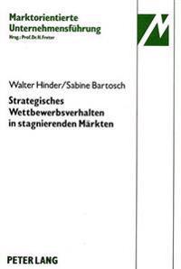 Strategisches Wettbewerbsverhalten in Stagnierenden Maerkten: Eine Empirische Untersuchung Der Damenoberbekleidungsindustrie Der Bundesrepublik Deutsc