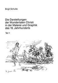 Die Darstellungen Der Wundertaten Christi in Der Malerei Und Graphik Des 19. Jahrhunderts: Eine Untersuchung Zur Christlichen Ikonographie