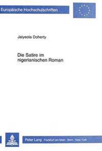 Die Satire Im Nigerianischen Roman: Die Rolle Der Satire in Den Romanwerken Vier Nigerianischer Schriftsteller - T.M. Aluko, Chinua Achebe, Nkem Nwank