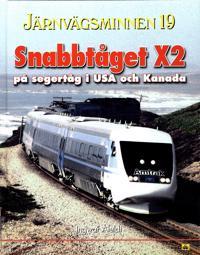 Järnvägsminnen 19 : Snabbtåget X2 - på segertåg i USA och Kanada
