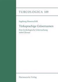 Turksprachige Grasernamen: Eine Lexikologische Untersuchung Nebst Glossar