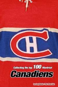 Collecting the Top 100 Montr al Canadiens