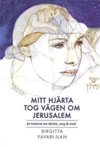 Mitt hjärta tog vägen om Jerusalem : en historia om kärlek, sorg & mod