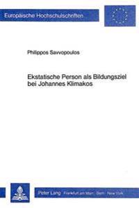 Ekstatische Person ALS Bildungsziel Bei Johannes Klimakos: Ein Beitrag Zur Griechisch-Orthodoxen Paedagogik