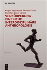 Verk rperung - Eine Neue Interdisziplin re Anthropologie