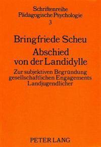 Abschied Von Der Landidylle: Zur Subjektiven Begruendung Gesellschaftlichen Engagements Landjugendlicher