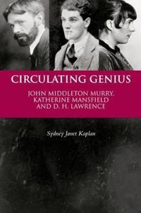 Circulating Genius: John Middleton Murry, Katherine Mansfield, and D. H. Lawrence