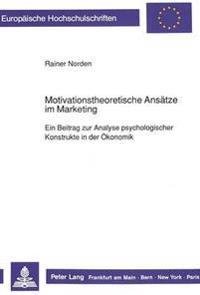 Motivationstheoretische Ansaetze Im Marketing: Ein Beitrag Zur Analyse Psychologischer Konstrukte in Der Oekonomik