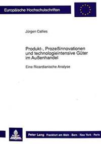 Produkt-, Prozessinnovationen Und Technologieintensive Gueter Im Aussenhandel: Eine Ricardianische Analyse