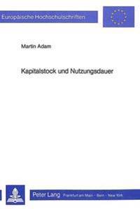 Kapitalstock Und Nutzungsdauer: Eine Methodische Betrachtung Zur Schaetzung Des Brutto-Anlagevermoegens in Der Bundesrepublik Deutschland