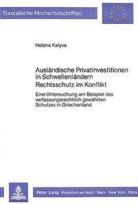 Auslaendische Privatinvestitionen in Schwellenlaendern. Rechtsschutz Im Konflikt: Eine Untersuchung Am Beispiel Des Verfassungsrechtlich Gewaehrten Sc