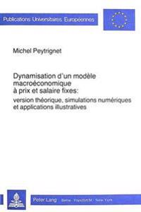 Dynamisation D'Un Modele Macroeconomique a Prix Et Salaire Fixes: Version Theorique, Simulations Numeriques Et Applications Illustratives